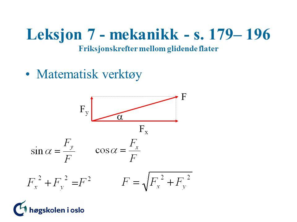 Leksjon 7 - mekanikk - s. 179– 196 Friksjonskrefter mellom glidende flater Matematisk verktøy FxFx FyFy F 