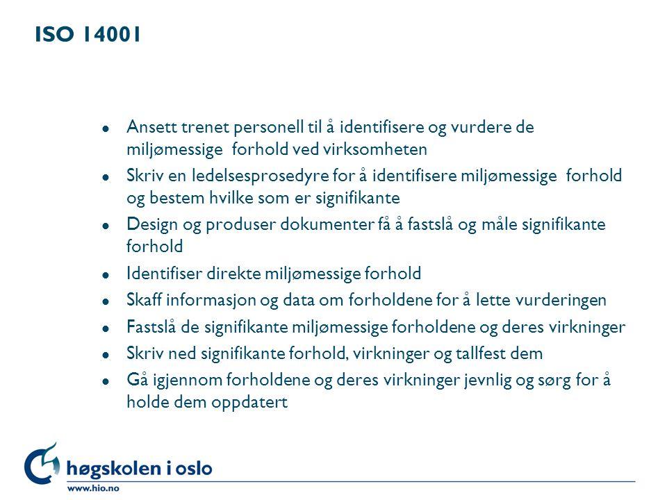 ISO 14001 l Ansett trenet personell til å identifisere og vurdere de miljømessige forhold ved virksomheten l Skriv en ledelsesprosedyre for å identifi