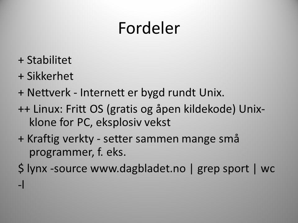 Fordeler + Stabilitet + Sikkerhet + Nettverk - Internett er bygd rundt Unix.