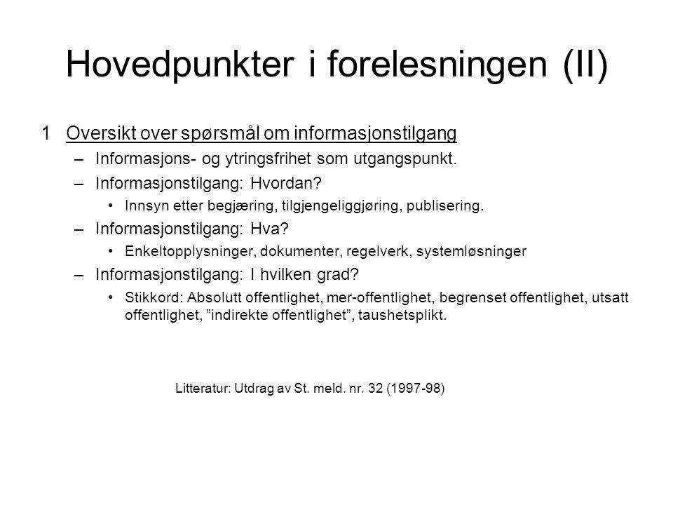 Hovedpunkter i forelesningen (II) 1Oversikt over spørsmål om informasjonstilgang –Informasjons- og ytringsfrihet som utgangspunkt.