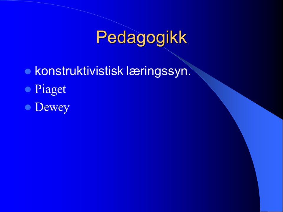 Pedagogikk konstruktivistisk læringssyn. Piaget Dewey