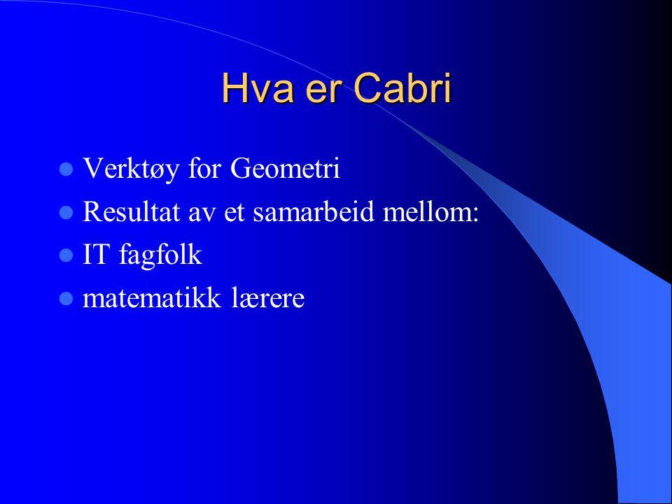 Hva er Cabri Verktøy for Geometri Resultat av et samarbeid mellom: IT fagfolk matematikk lærere