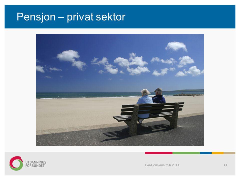 Pensjon – privat sektor Pensjonskurs mai 2013s1