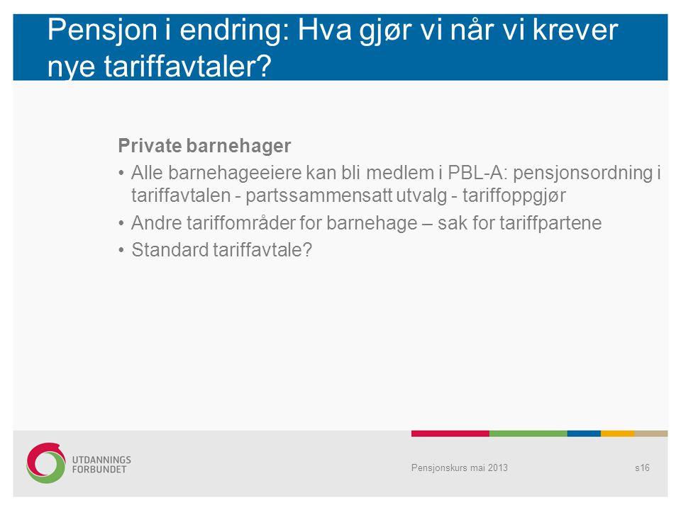 Pensjon i endring: Hva gjør vi når vi krever nye tariffavtaler? Private barnehager Alle barnehageeiere kan bli medlem i PBL-A: pensjonsordning i tarif
