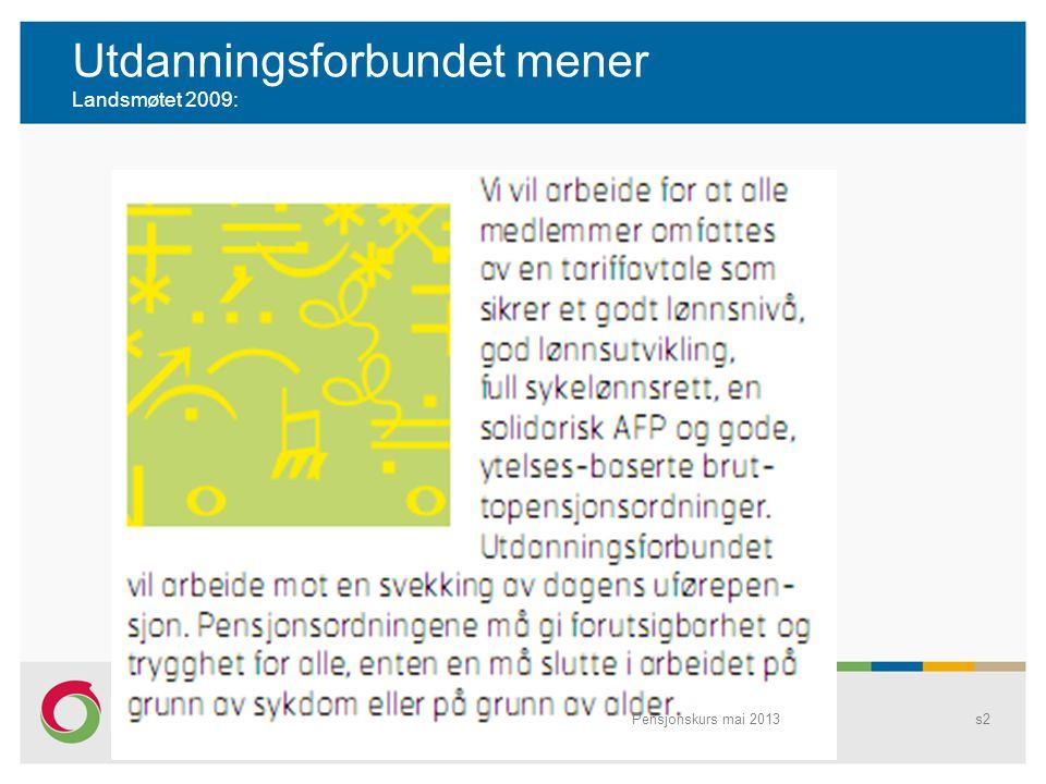 Utdanningsforbundet mener Landsmøtet 2009: Pensjonskurs mai 2013s2