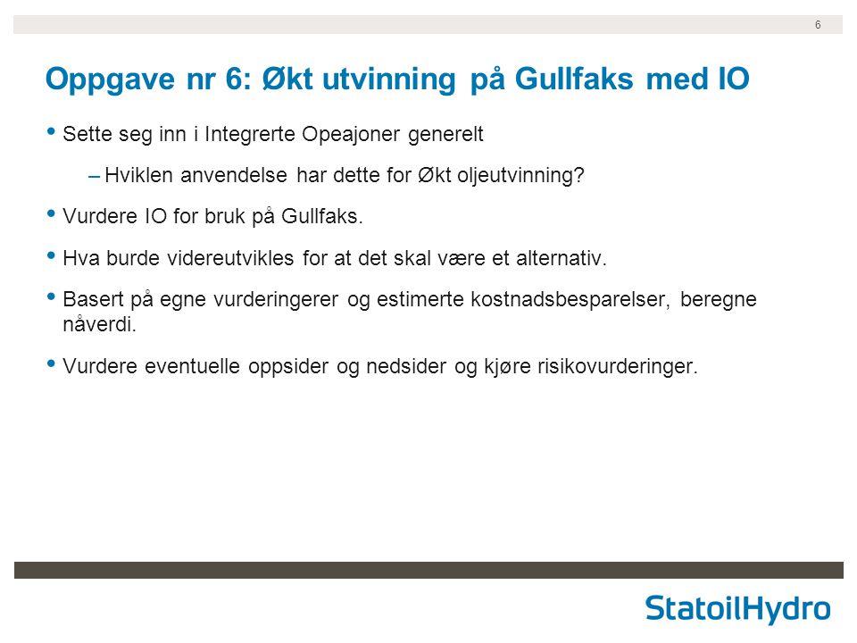 6 Oppgave nr 6: Økt utvinning på Gullfaks med IO Sette seg inn i Integrerte Opeajoner generelt –Hviklen anvendelse har dette for Økt oljeutvinning? Vu