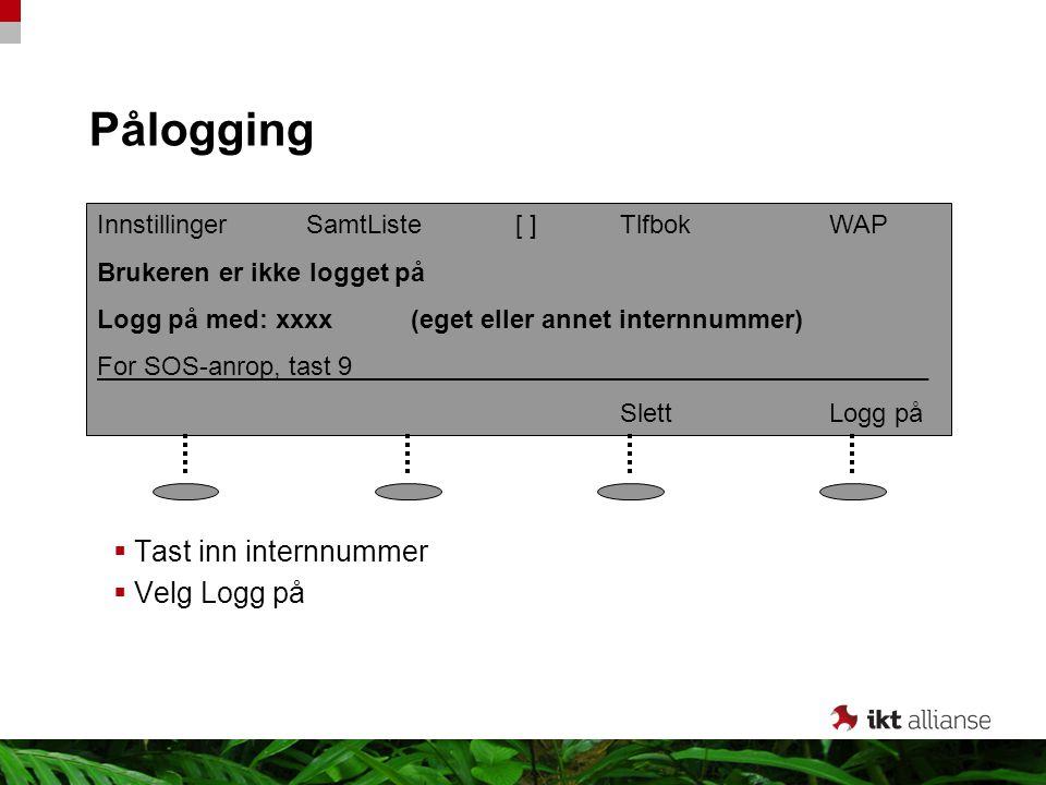Pålogging  Tast inn internnummer  Velg Logg på InnstillingerSamtListe[ ]TlfbokWAP Brukeren er ikke logget på Logg på med: xxxx (eget eller annet int