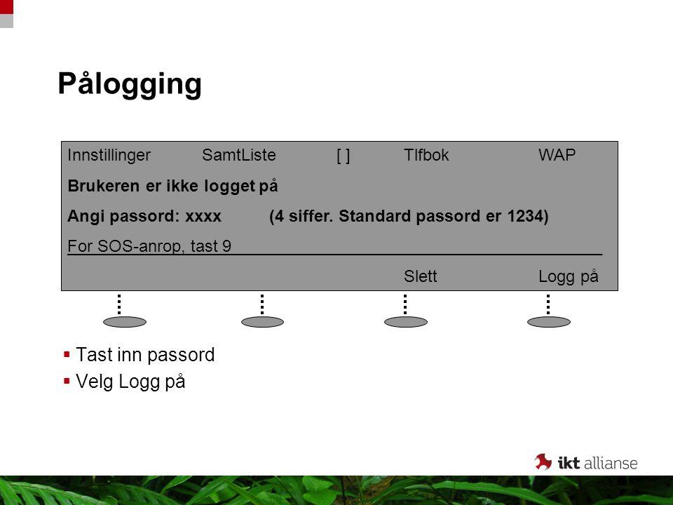 Pålogging  Tast inn passord  Velg Logg på InnstillingerSamtListe[ ]TlfbokWAP Brukeren er ikke logget på Angi passord: xxxx(4 siffer. Standard passor