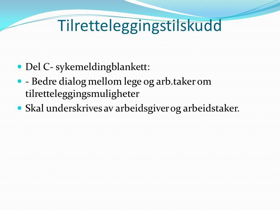 Tilretteleggingstilskudd Del C- sykemeldingblankett: - Bedre dialog mellom lege og arb.taker om tilretteleggingsmuligheter Skal underskrives av arbeid