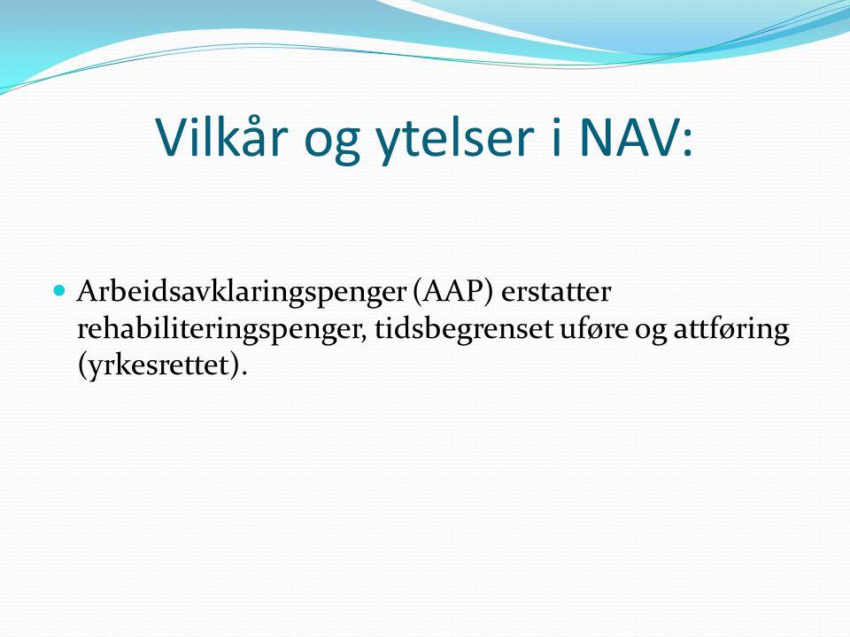 Vilkår og ytelser i NAV: Arbeidsavklaringspenger (AAP) erstatter rehabiliteringspenger, tidsbegrenset uføre og attføring (yrkesrettet).