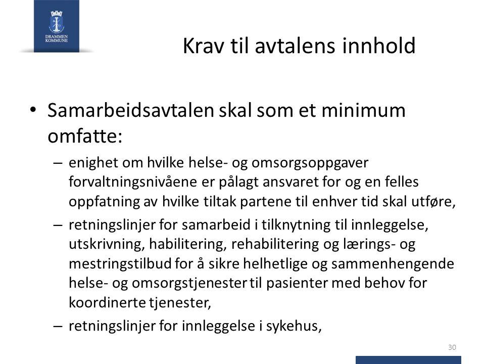 Krav til avtalens innhold Samarbeidsavtalen skal som et minimum omfatte: – enighet om hvilke helse- og omsorgsoppgaver forvaltningsnivåene er pålagt a