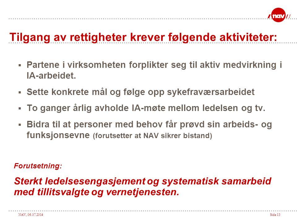 NAV, 06.07.2014Side 13 Tilgang av rettigheter krever følgende aktiviteter:  Partene i virksomheten forplikter seg til aktiv medvirkning i IA-arbeidet