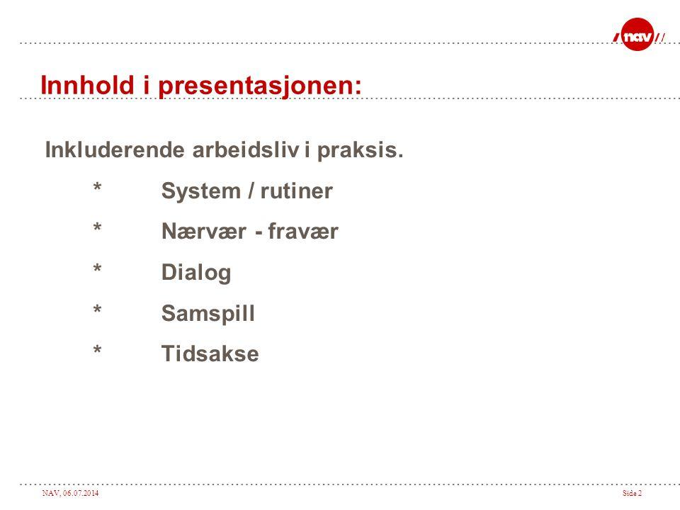 NAV, 06.07.2014Side 2 Innhold i presentasjonen: Inkluderende arbeidsliv i praksis. *System / rutiner *Nærvær - fravær *Dialog *Samspill *Tidsakse