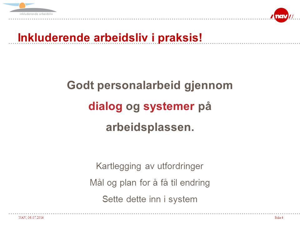 NAV, 06.07.2014Side 4 Inkluderende arbeidsliv i praksis! Godt personalarbeid gjennom dialog og systemer på arbeidsplassen. Kartlegging av utfordringer