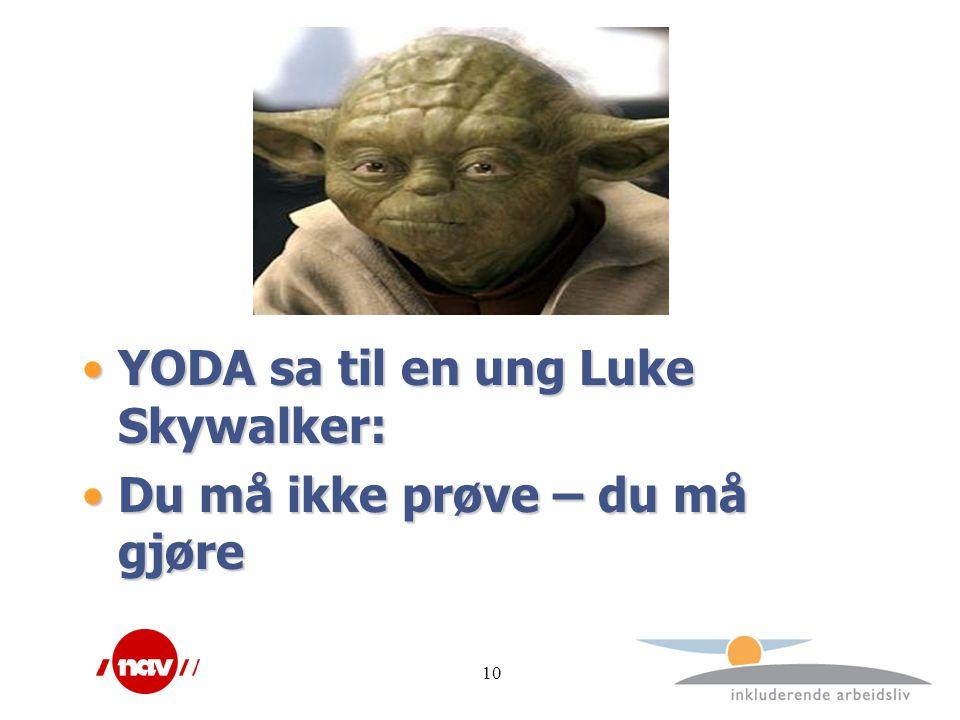 10 YODA sa til en ung Luke Skywalker:YODA sa til en ung Luke Skywalker: Du må ikke prøve – du må gjøreDu må ikke prøve – du må gjøre