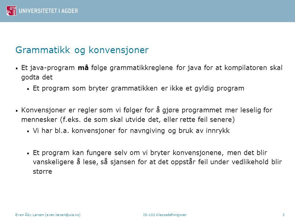 Grammatikk og konvensjoner Et java-program må følge grammatikkreglene for java for at kompilatoren skal godta det Et program som bryter grammatikken e
