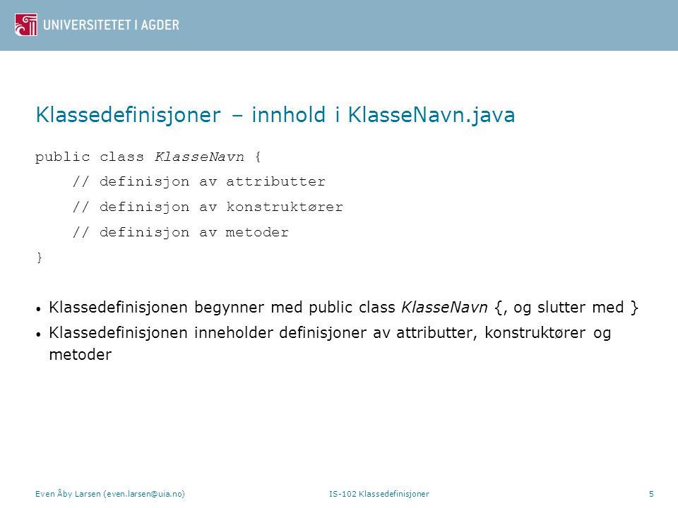 Klassedefinisjoner – innhold i KlasseNavn.java public class KlasseNavn { // definisjon av attributter // definisjon av konstruktører // definisjon av