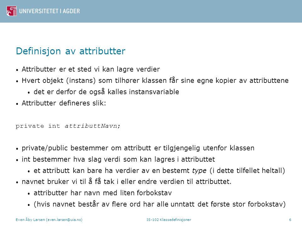Definisjon av attributter Attributter er et sted vi kan lagre verdier Hvert objekt (instans) som tilhører klassen får sine egne kopier av attributtene