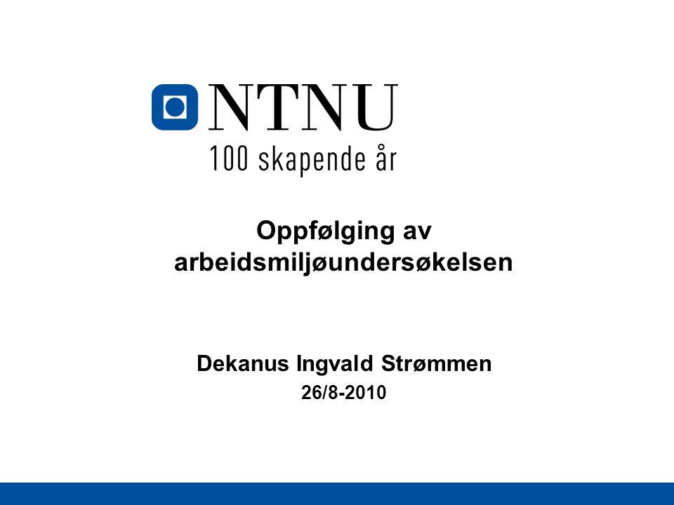 Oppfølging av arbeidsmiljøundersøkelsen Dekanus Ingvald Strømmen 26/8-2010