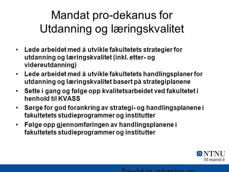 Mandat pro-dekanus for Utdanning og læringskvalitet Lede arbeidet med å utvikle fakultetets strategier for utdanning og læringskvalitet (inkl.