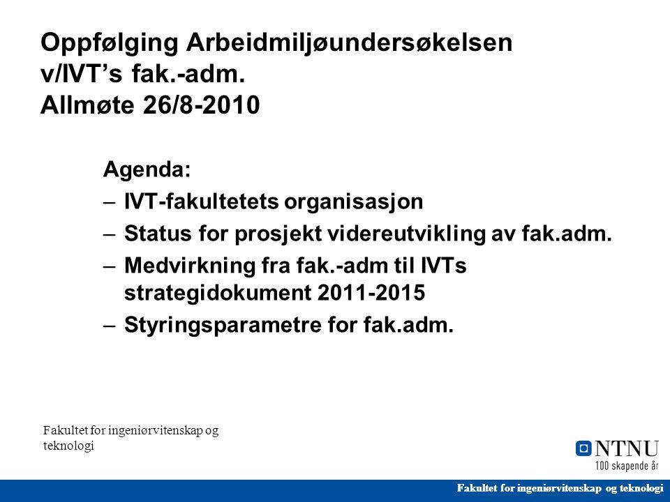Fakultet for ingeniørvitenskap og teknologi Oppfølging Arbeidmiljøundersøkelsen v/IVT's fak.-adm.