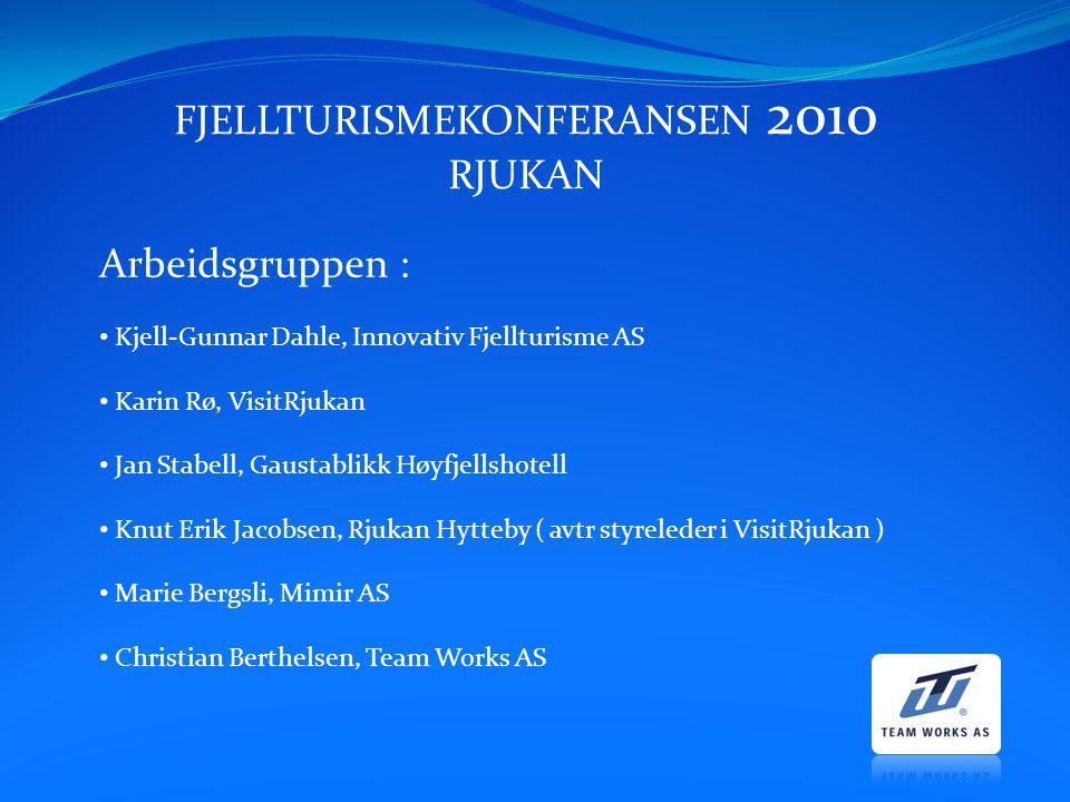 FJELLTURISMEKONFERANSEN 2010 RJUKAN Arbeidsgruppen : Kjell-Gunnar Dahle, Innovativ Fjellturisme AS Karin Rø, VisitRjukan Jan Stabell, Gaustablikk Høyf