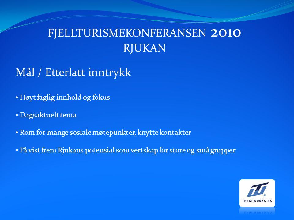 FJELLTURISMEKONFERANSEN 2010 RJUKAN Mål / Etterlatt inntrykk Høyt faglig innhold og fokus Dagsaktuelt tema Rom for mange sosiale møtepunkter, knytte k