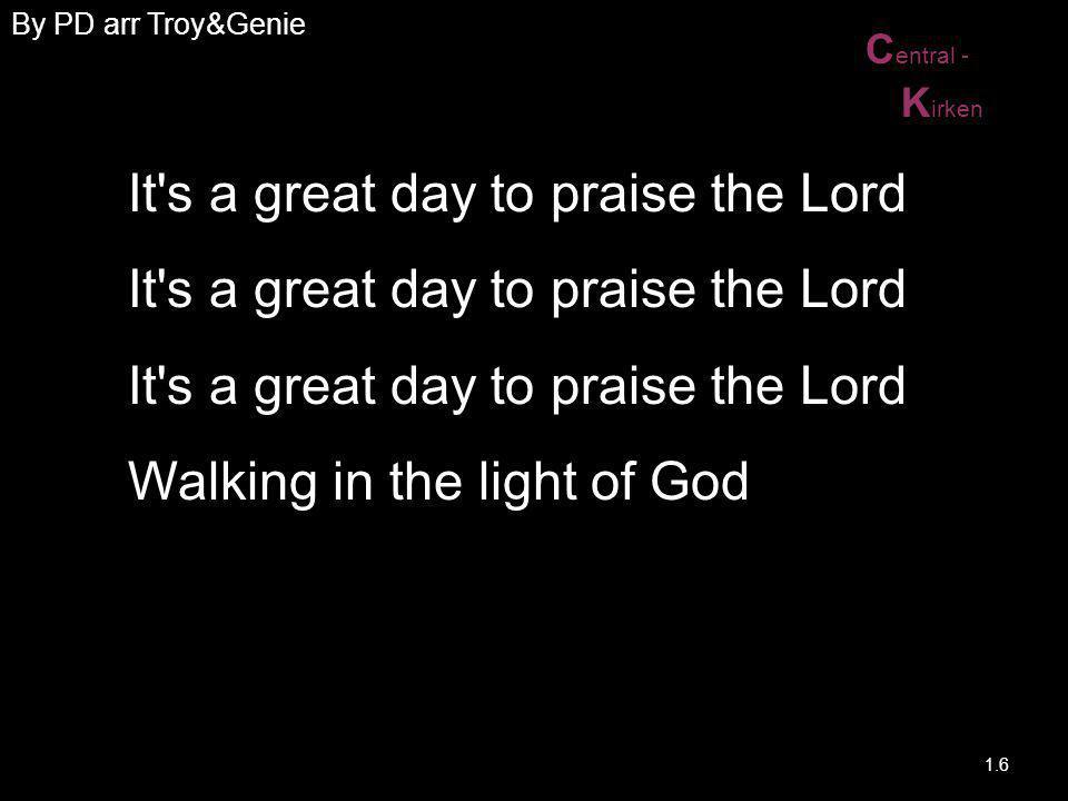 C entral - K irken Walk, walk, walk, walk in the light Walk, walk, walk, walk in the light Walk, walk, walk, walk in the light Walking in the light of God 2.6
