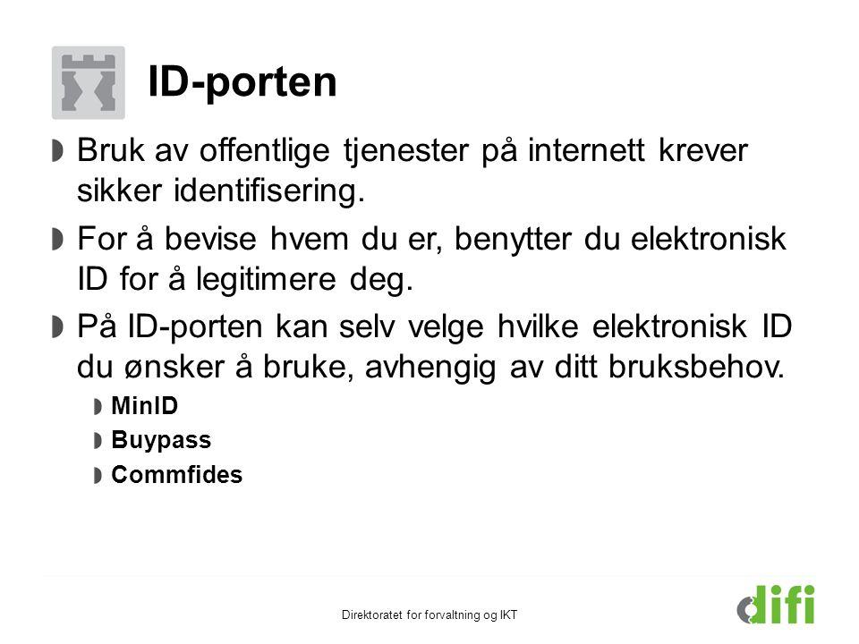 Direktoratet for forvaltning og IKT ID-porten Bruk av offentlige tjenester på internett krever sikker identifisering. For å bevise hvem du er, benytte