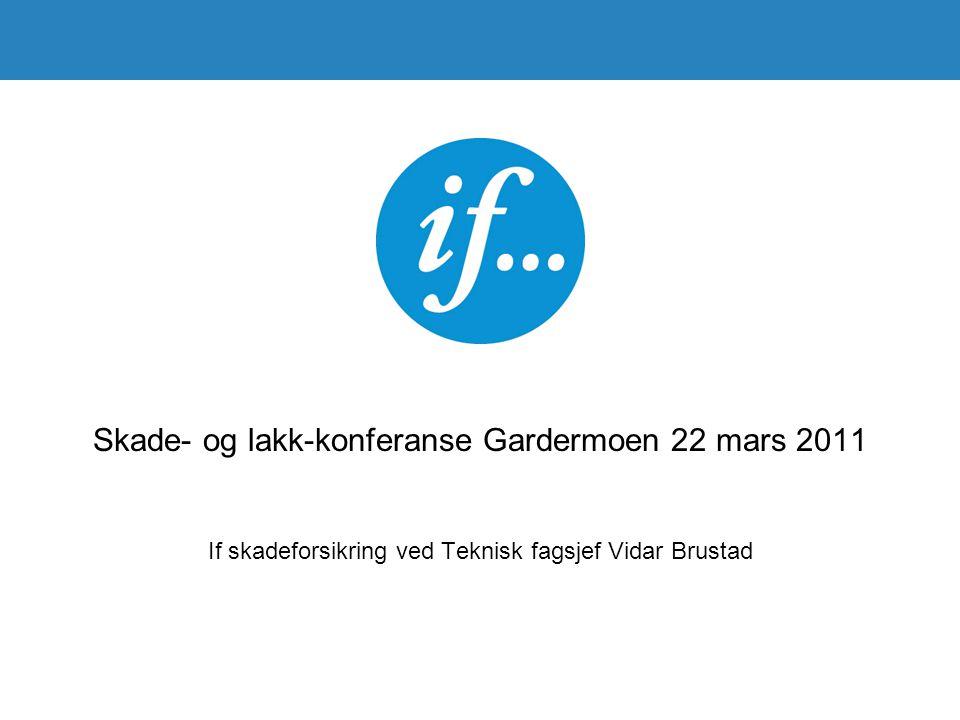 Skade- og lakk-konferanse Gardermoen 22 mars 2011 If skadeforsikring ved Teknisk fagsjef Vidar Brustad