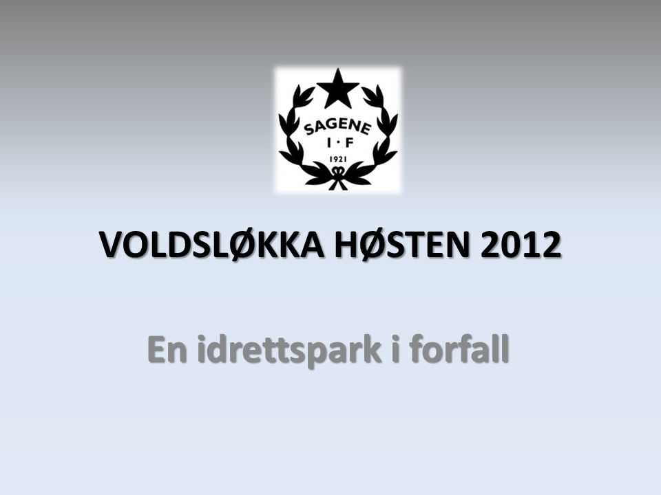 VOLDSLØKKA HØSTEN 2012 En idrettspark i forfall