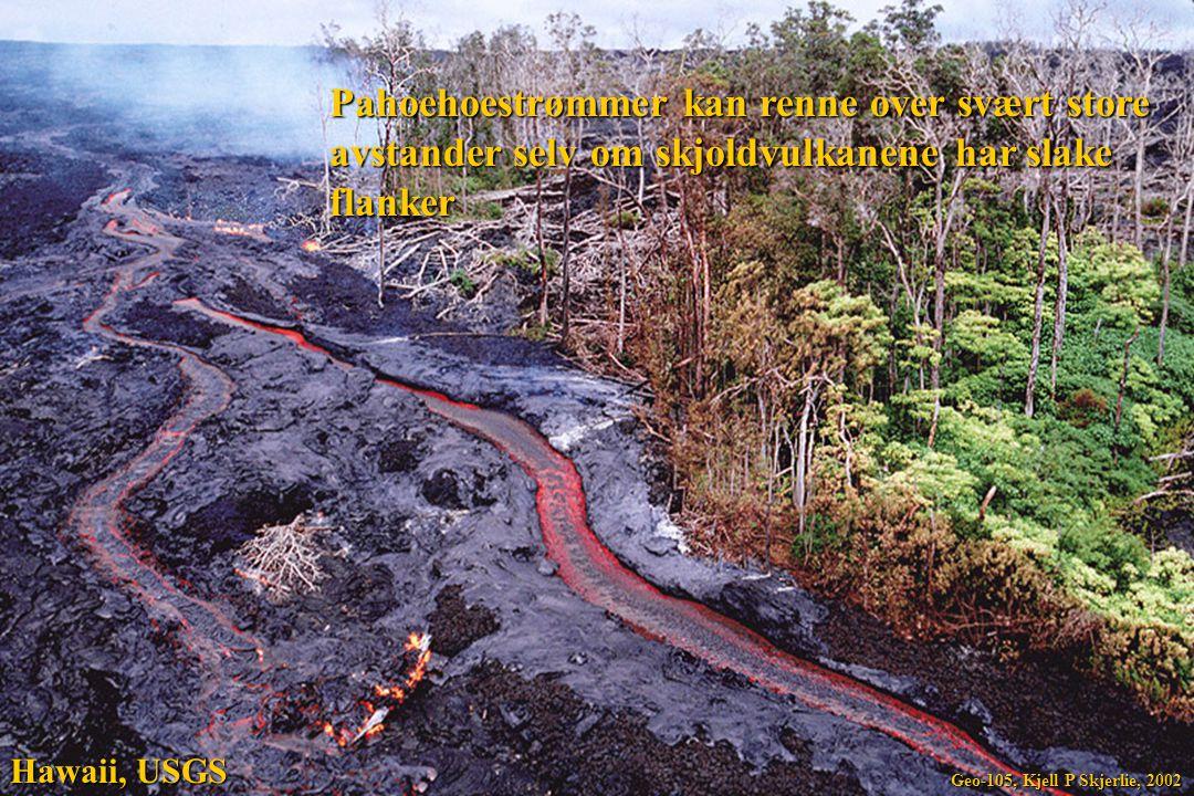 Pahoehoestrømmer kan renne over svært store avstander selv om skjoldvulkanene har slake flanker Hawaii, USGS Geo-105, Kjell P Skjerlie, 2002