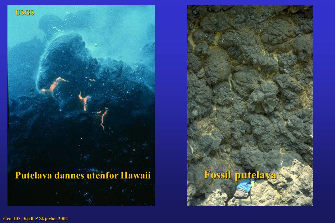 Putelava dannes utenfor Hawaii Fossil putelava Geo-105, Kjell P Skjerlie, 2002 USGS