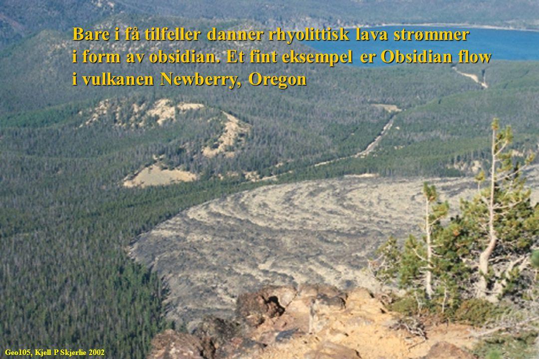 Bare i få tilfeller danner rhyolittisk lava strømmer i form av obsidian. Et fint eksempel er Obsidian flow i vulkanen Newberry, Oregon Geo105, Kjell P