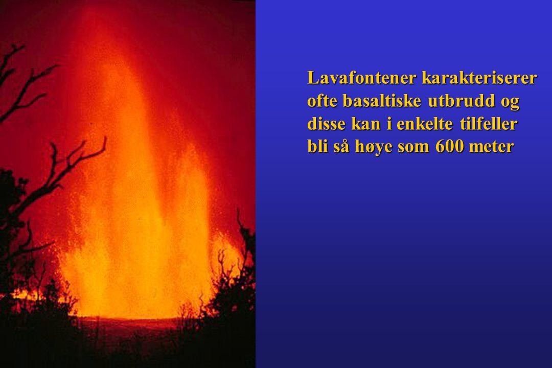 Lavafontener karakteriserer ofte basaltiske utbrudd og disse kan i enkelte tilfeller bli så høye som 600 meter