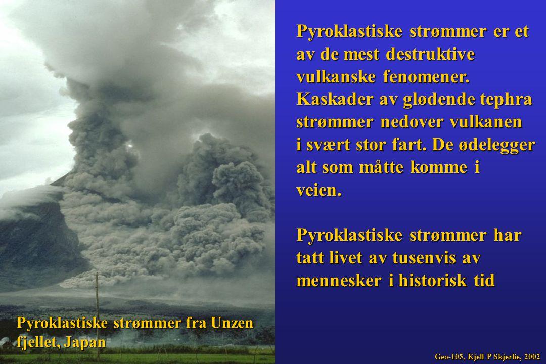 Pyroklastiske strømmer er et av de mest destruktive vulkanske fenomener. Kaskader av glødende tephra strømmer nedover vulkanen i svært stor fart. De ø