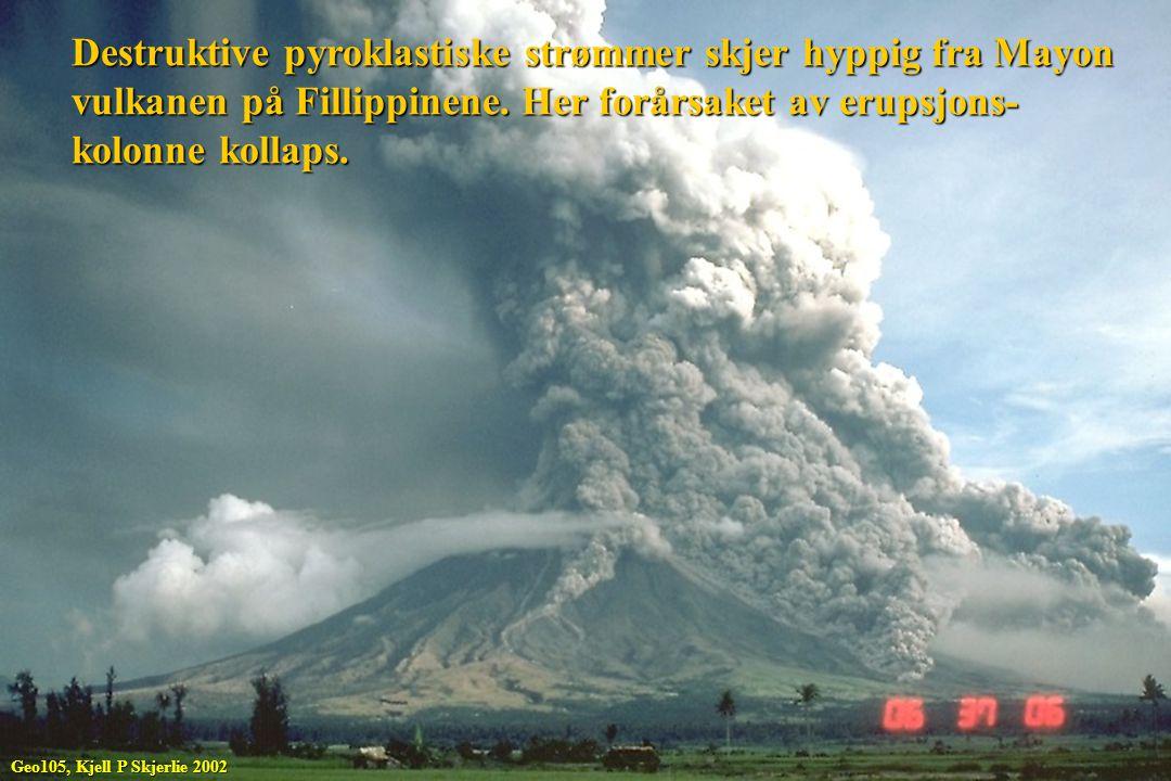 Destruktive pyroklastiske strømmer skjer hyppig fra Mayon vulkanen på Fillippinene. Her forårsaket av erupsjons- kolonne kollaps. Geo105, Kjell P Skje