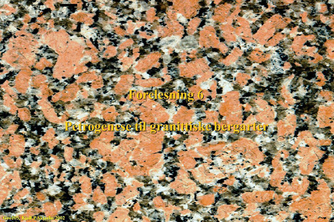 Forelesning 6 Petrogenese til granittiske bergarter Geo105, Kjell P Skjerlie 2002