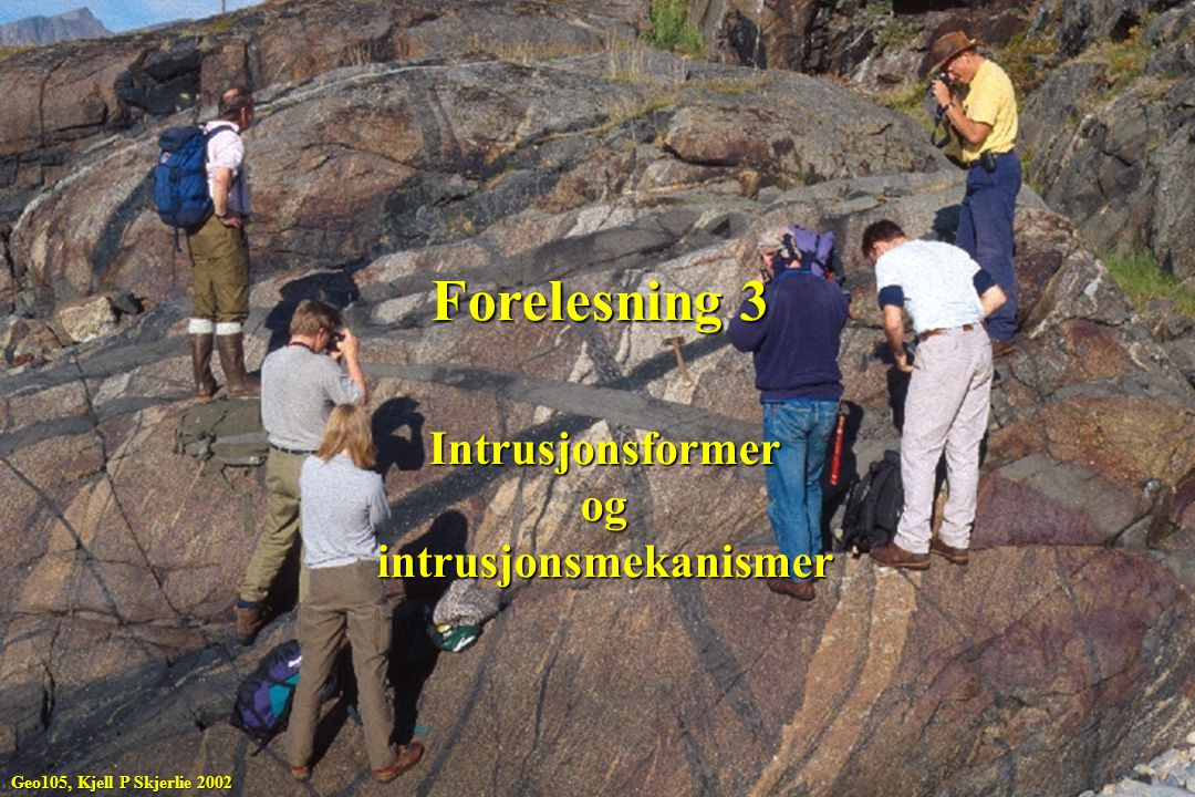 Forelesning 3 Intrusjonsformerogintrusjonsmekanismer Geo105, Kjell P Skjerlie 2002