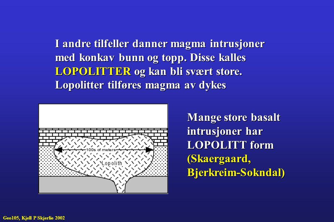 I andre tilfeller danner magma intrusjoner med konkav bunn og topp. Disse kalles LOPOLITTER og kan bli svært store. Lopolitter tilføres magma av dykes