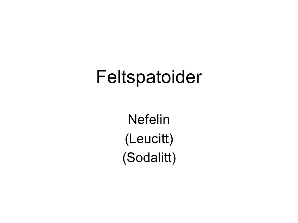 Feltspatoider Nefelin (Leucitt) (Sodalitt)