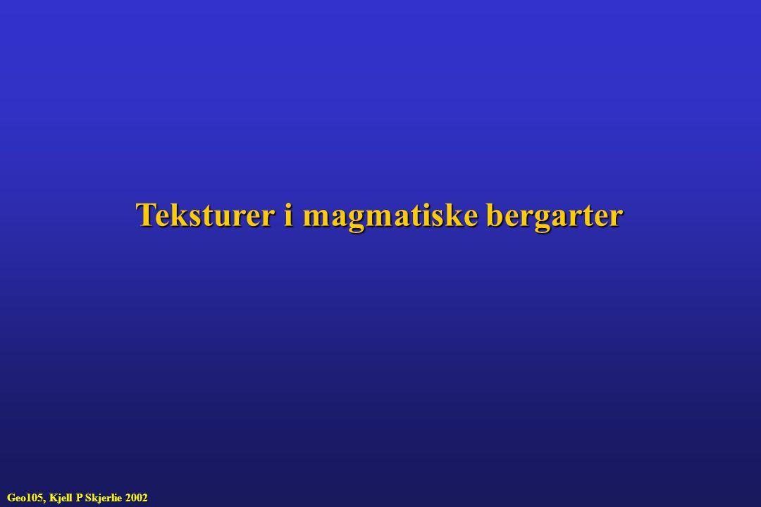Teksturer i magmatiske bergarter Geo105, Kjell P Skjerlie 2002