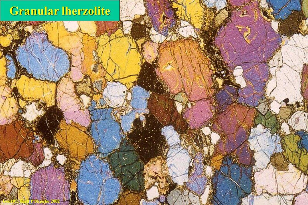 Geo105, Kjell P Skjerlie 2002 Granular lherzolite