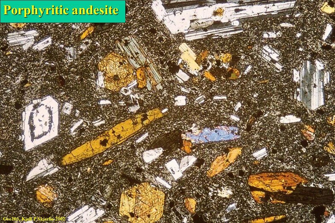 Geo105, Kjell P Skjerlie 2002 Porphyritic andesite