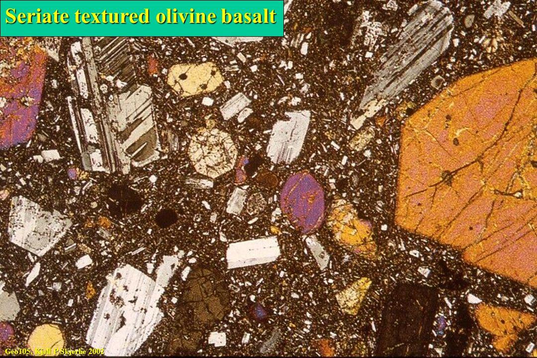 Geo105, Kjell P Skjerlie 2002 Seriate textured olivine basalt