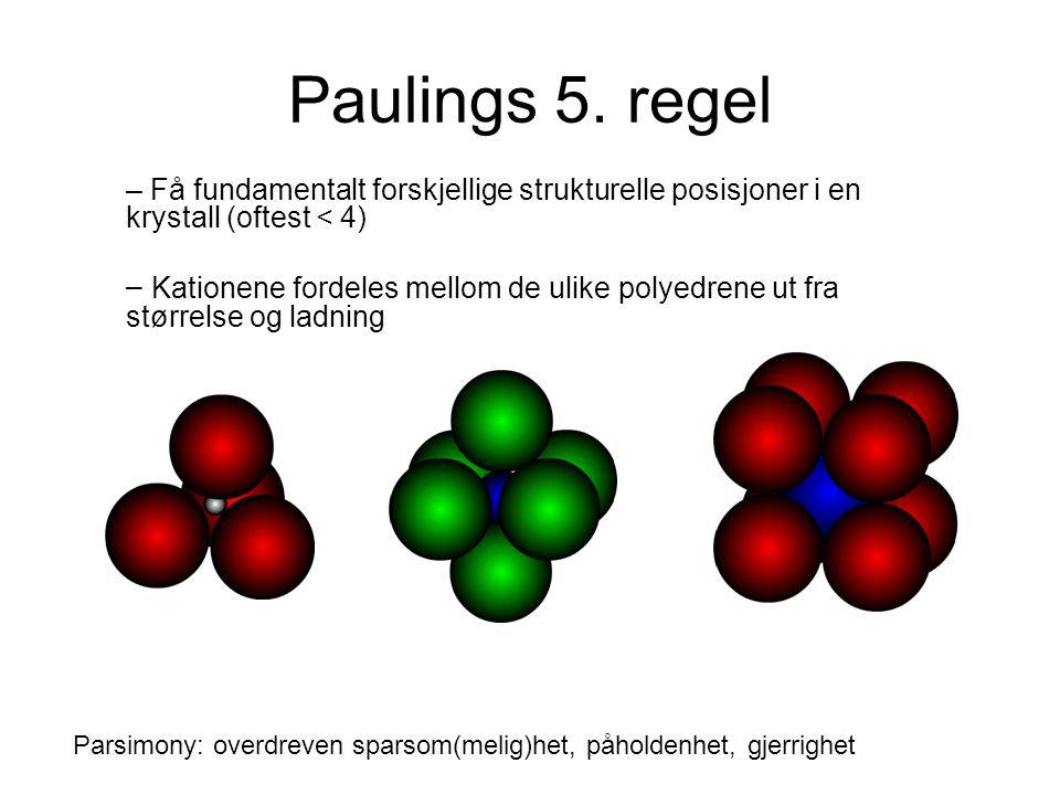 Paulings 5. regel – Få fundamentalt forskjellige strukturelle posisjoner i en krystall (oftest < 4) – Kationene fordeles mellom de ulike polyedrene ut