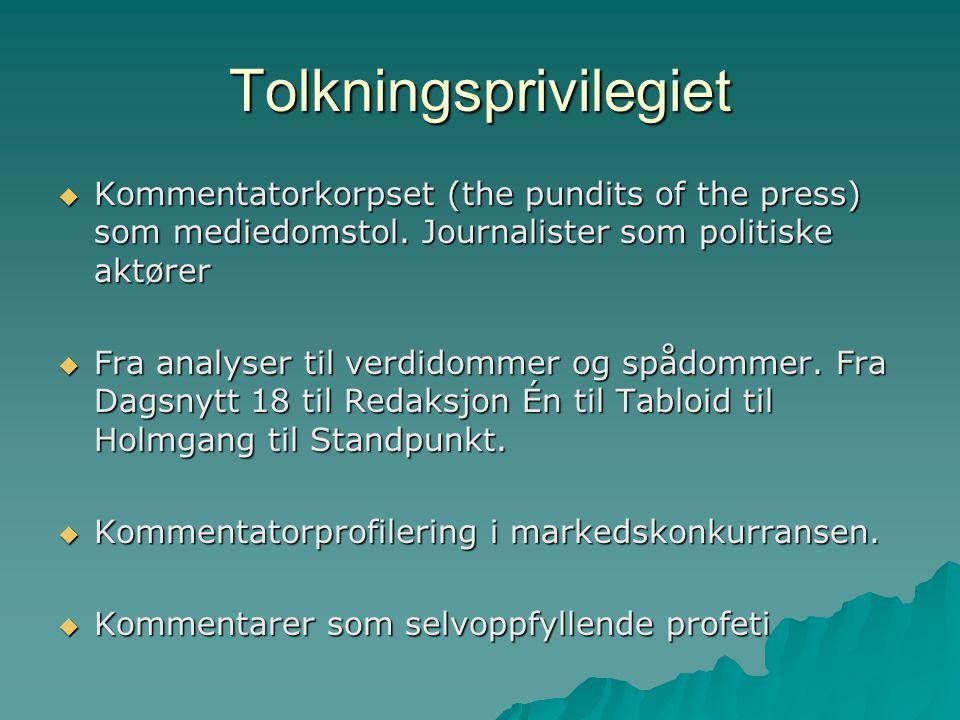 Tolkningsprivilegiet  Kommentatorkorpset (the pundits of the press) som mediedomstol. Journalister som politiske aktører  Fra analyser til verdidomm