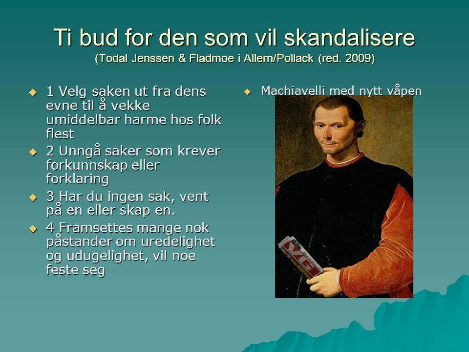 Ti bud for den som vil skandalisere (Todal Jenssen & Fladmoe i Allern/Pollack (red. 2009)  1 Velg saken ut fra dens evne til å vekke umiddelbar harme