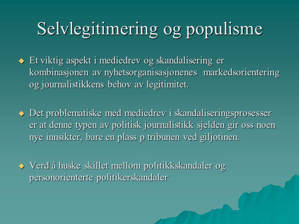 Selvlegitimering og populisme  Et viktig aspekt i mediedrev og skandalisering er kombinasjonen av nyhetsorganisasjonenes markedsorientering og journa