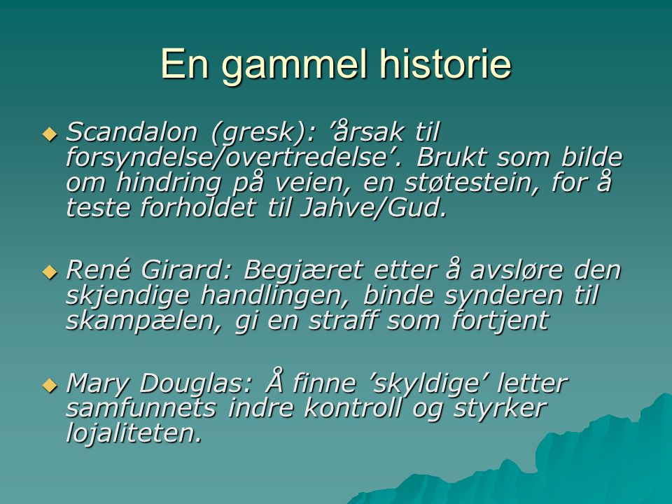 En gammel historie  Scandalon (gresk): 'årsak til forsyndelse/overtredelse'. Brukt som bilde om hindring på veien, en støtestein, for å teste forhold